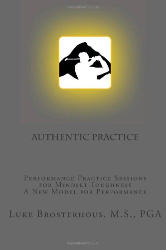 Authentic Practice Performance Practice Sessions for Mindset Toughness