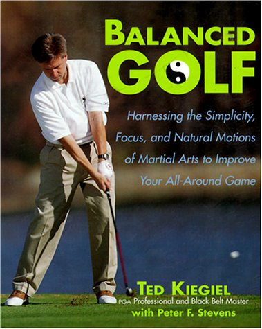 Balanced Golf Harnessing the Simplicity Focus and Natural Motions of Martial Arts to Improve Your All-Around Game