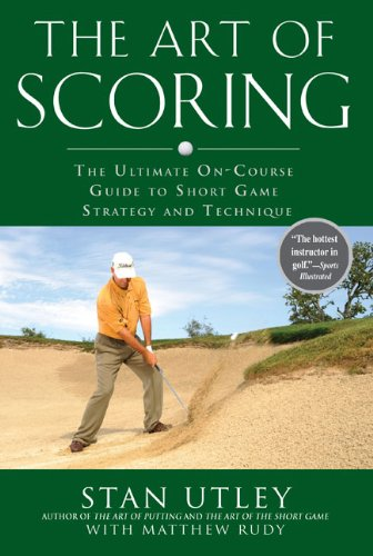 The Art of Scoring The Ultimate On-Course Guide to Short Game Strategy and Technique