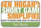 Ben Hogan's Short Game Simplified The Secret to Hogan's Game from 120 Yards and In