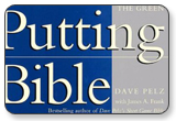 Dave Pelz's Putting Bible The Complete Guide to Mastering the Green