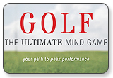 Golf The Ultimate Mind Game - Your Path to Peak Performance On and Off the Golf Course