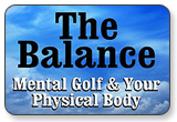The Balance - Mental Golf & Your Physical Body