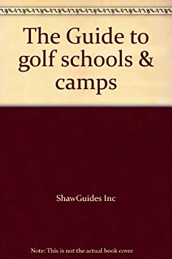 Guide to Golf Schools and Camps: Adult and Junior Golf Learning Programs in the U.S. and Abroad